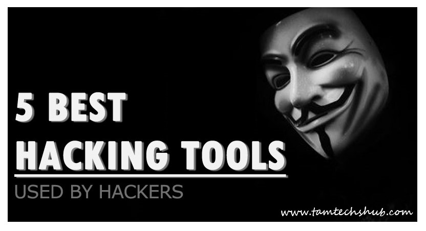 5 Best Hacking Tools Used By Hackers